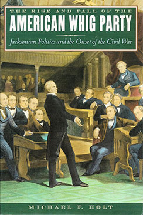 The Rise and Fall of the American Whig PartyThe Rise and Fall of the American Whig Party