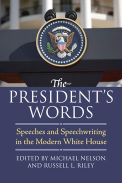 President's Words: Speeches and Speechwriting in the Modern White House