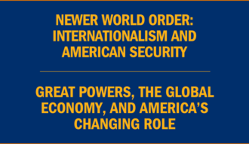 Text: Newer world order: Internationalism and American security • Great powers, the global economy, and America's changing role