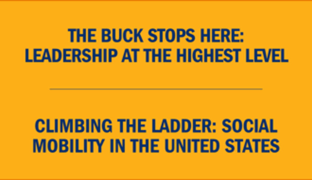 Text:  The buck stops here: Leadership at the highest level • Climbing the ladder: Social mobility in the United States