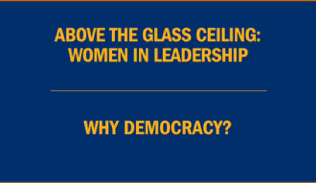 Text:  Above the glass ceiling: Women in leadership • Why democracy?